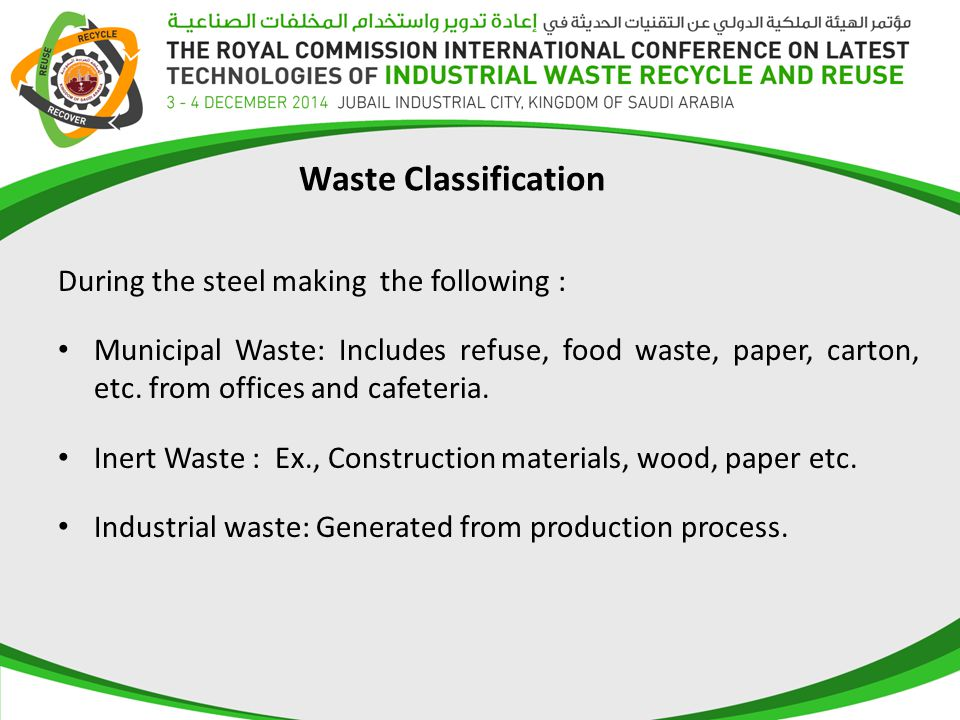 Waste Classification During the steel making the following : Municipal Waste: Includes refuse, food waste, paper, carton, etc.