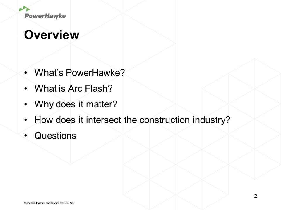 Overview What's PowerHawke. What is Arc Flash. Why does it matter.