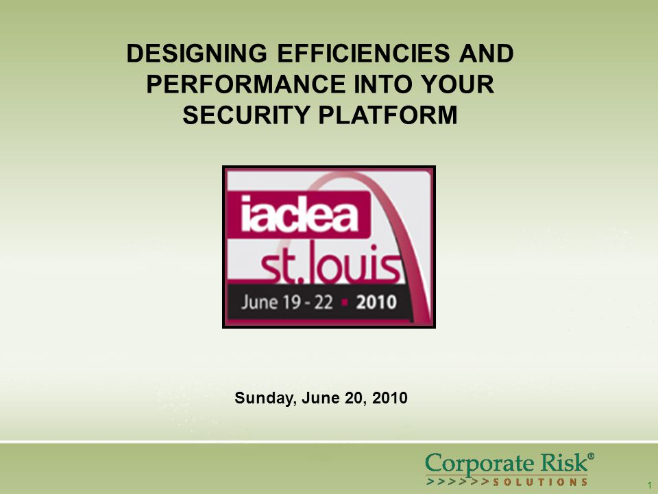 1 DESIGNING EFFICIENCIES AND PERFORMANCE INTO YOUR SECURITY PLATFORM Sunday, June 20, 2010