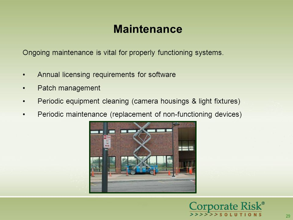 29 Maintenance Ongoing maintenance is vital for properly functioning systems.