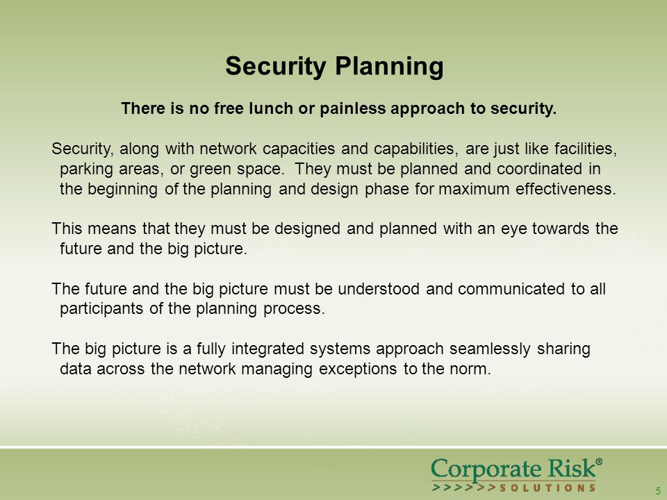 5 Security Planning There is no free lunch or painless approach to security.