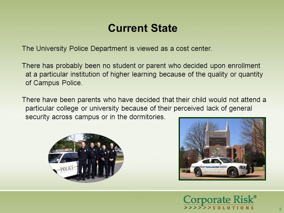 9 Current State The University Police Department is viewed as a cost center.