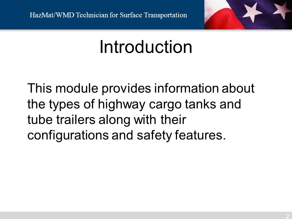 HazMat/WMD Technician for Surface Transportation Enabling Learning Objectives 3 18-1 Identify and describe the hazards associated with: − MC 306/DOT 406 cargo tanks − MC 307/DOT 407 cargo tanks − MC 312/DOT 412 cargo tanks − MC 331 cargo tanks − MC 338 cargo tanks − Non Specification Cryogenic Dry bulk cargo tanks Tube trailers