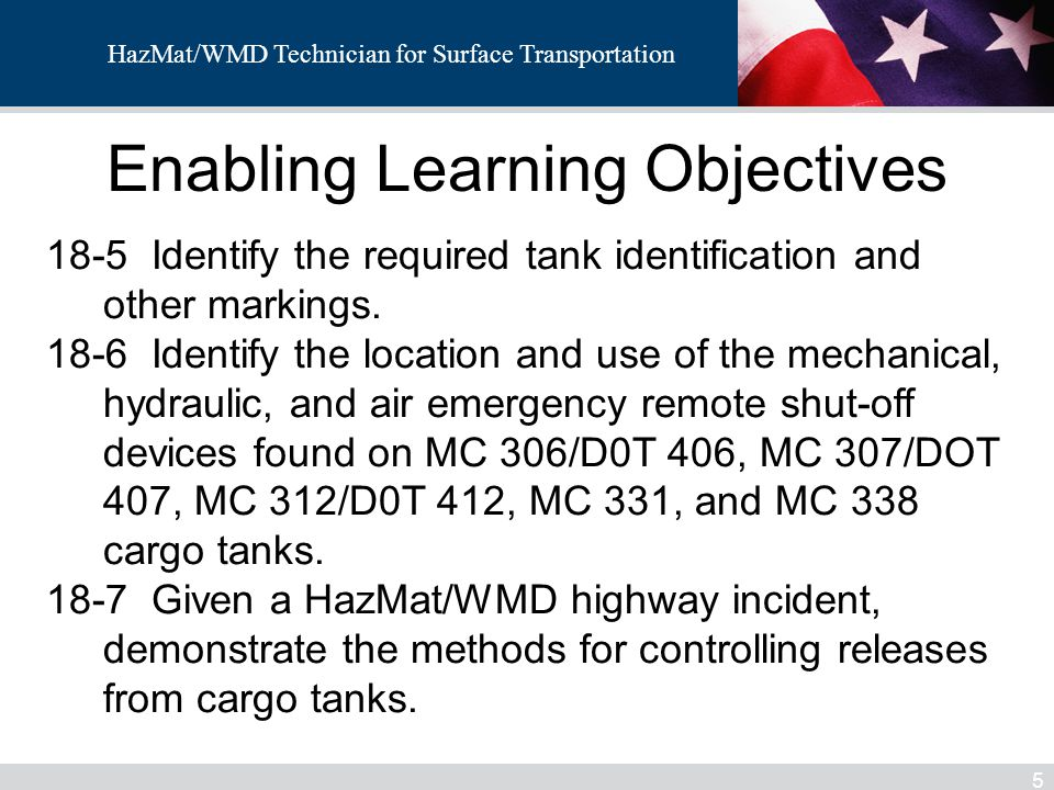HazMat/WMD Technician for Surface Transportation Conclusion 66 Participants were given information to provide the ability to: − Identify and describe the hazards associated with: MC 306/DOT 406 and MC 307/DOT 407 cargo tanks MC 312/DOT 412 cargo tanks MC 331 cargo tanks and MC 338 cargo tanks Non-specification − Asphalt − Dry bulk cargo tanks − Tube trailers Demonstrate how each of the above differs and how to respond using control measures, valve operation and safety systems.