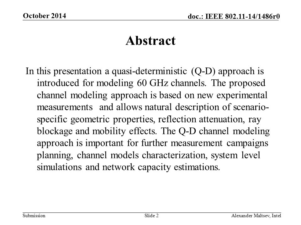 Submission doc.: IEEE 802.11-14/1486r0 October 2014 Alexander Maltsev, IntelSlide 2 Abstract In this presentation a quasi-deterministic (Q-D) approach