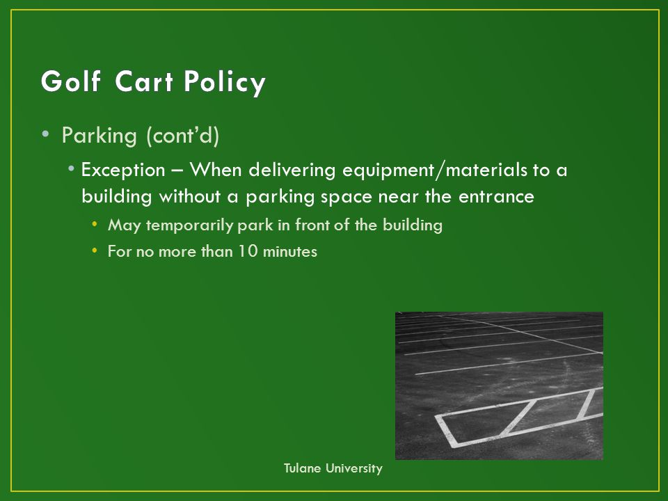 Parking (cont'd) Exception – When delivering equipment/materials to a building without a parking space near the entrance May temporarily park in front of the building For no more than 10 minutes Tulane University