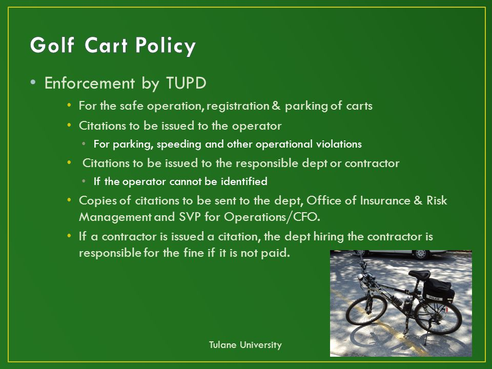 Enforcement by TUPD For the safe operation, registration & parking of carts Citations to be issued to the operator For parking, speeding and other ope