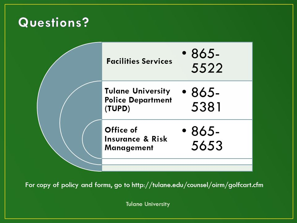 Facilities Services Tulane University Police Department (TUPD) Office of Insurance & Risk Management 865- 5522 865- 5381 865- 5653 For copy of policy