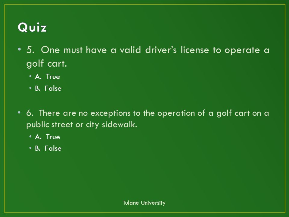 5. One must have a valid driver's license to operate a golf cart.