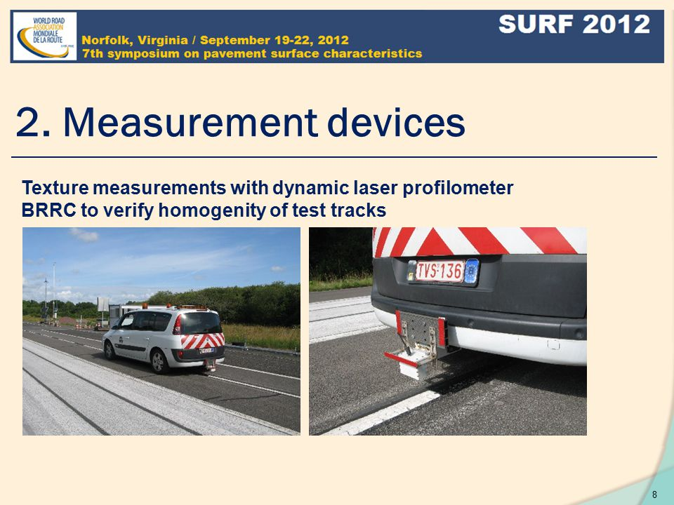 2. Measurement devices Texture measurements with dynamic laser profilometer BRRC to verify homogenity of test tracks 8