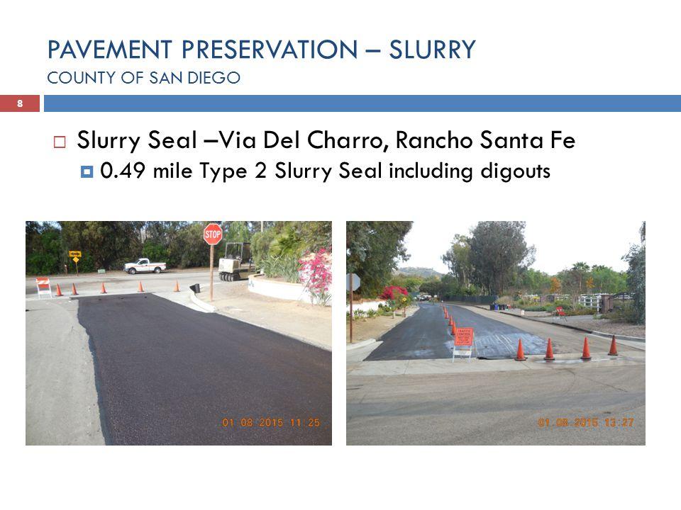 8  Slurry Seal –Via Del Charro, Rancho Santa Fe  0.49 mile Type 2 Slurry Seal including digouts PAVEMENT PRESERVATION – SLURRY COUNTY OF SAN DIEGO