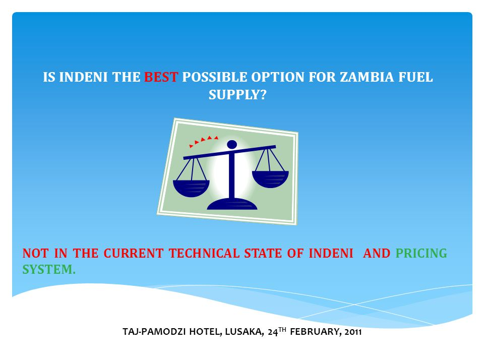 TAJ-PAMODZI HOTEL, LUSAKA, 24 TH FEBRUARY, 2011 NOT IN THE CURRENT TECHNICAL STATE OF INDENI AND PRICING SYSTEM.