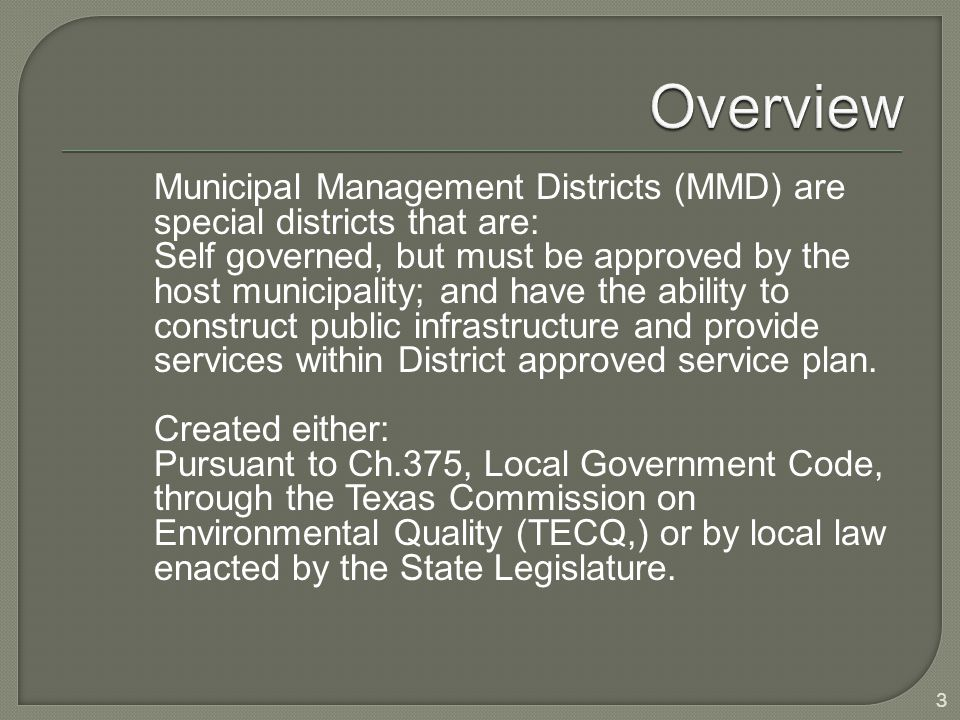 Municipal Management Districts (MMD) are special districts that are: Self governed, but must be approved by the host municipality; and have the ability to construct public infrastructure and provide services within District approved service plan.