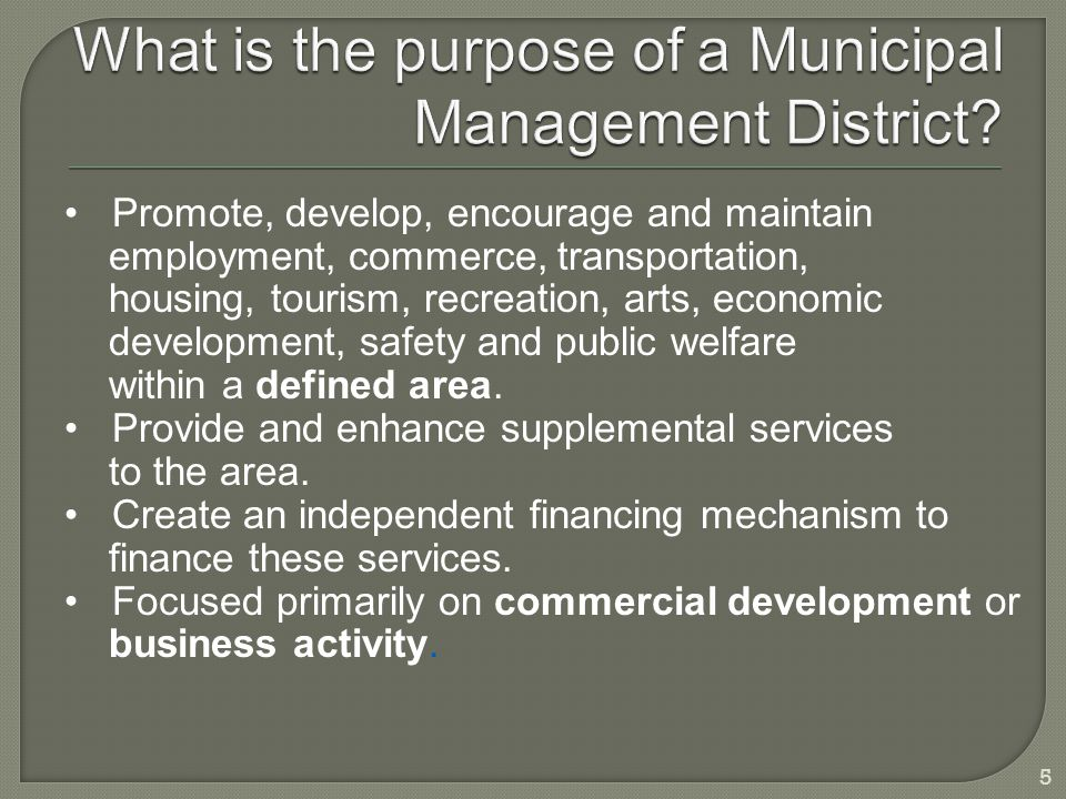 Promote, develop, encourage and maintain employment, commerce, transportation, housing, tourism, recreation, arts, economic development, safety and public welfare within a defined area.
