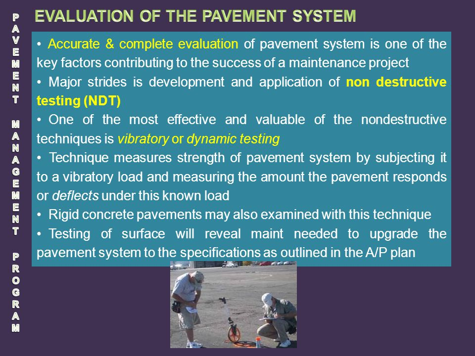 Accurate & complete evaluation of pavement system is one of the key factors contributing to the success of a maintenance project Major strides is deve