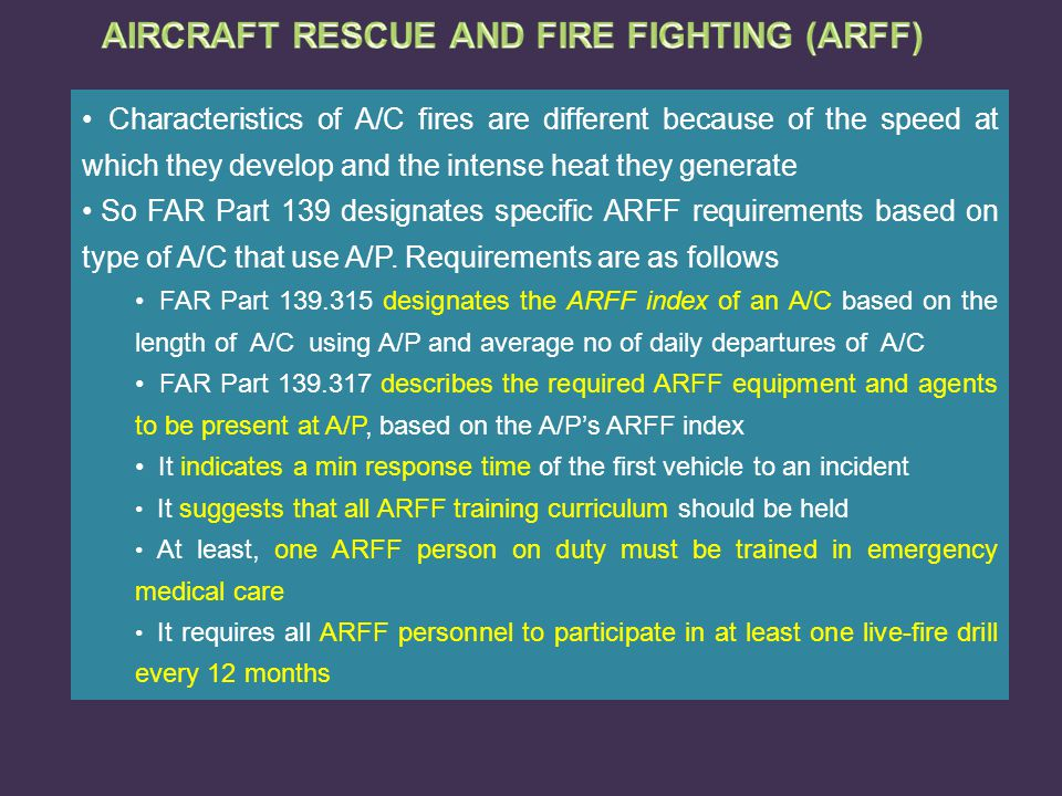 Characteristics of A/C fires are different because of the speed at which they develop and the intense heat they generate So FAR Part 139 designates sp