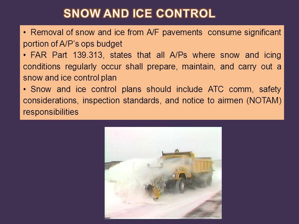 Removal of snow and ice from A/F pavements consume significant portion of A/P's ops budget FAR Part 139.313, states that all A/Ps where snow and icing