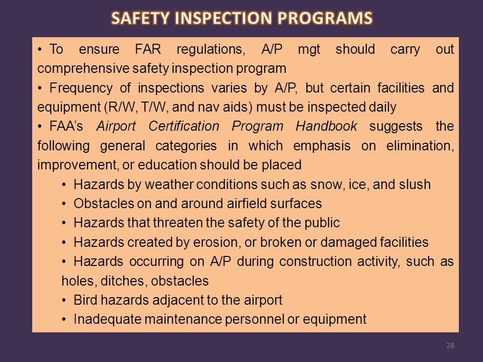 To ensure FAR regulations, A/P mgt should carry out comprehensive safety inspection program Frequency of inspections varies by A/P, but certain facili