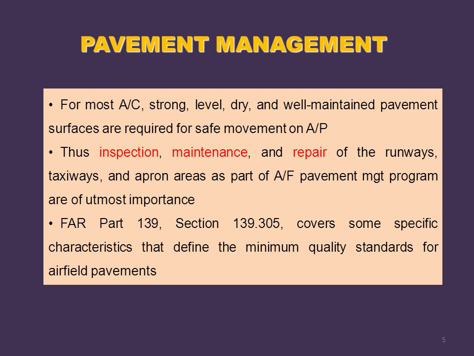 For most A/C, strong, level, dry, and well-maintained pavement surfaces are required for safe movement on A/P Thus inspection, maintenance, and repair