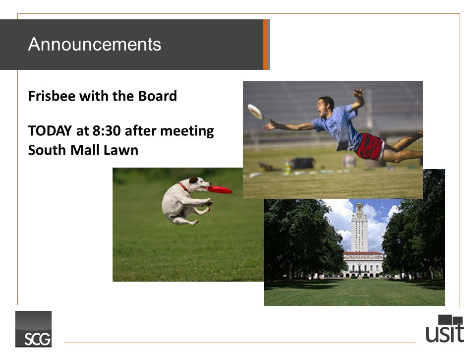 Announcements Frisbee with the Board TODAY at 8:30 after meeting South Mall Lawn