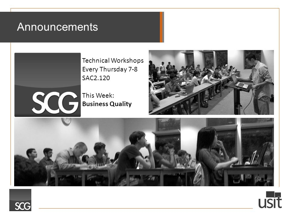 Announcements Technical Workshops Every Thursday 7-8 SAC2.120 This Week: Business Quality