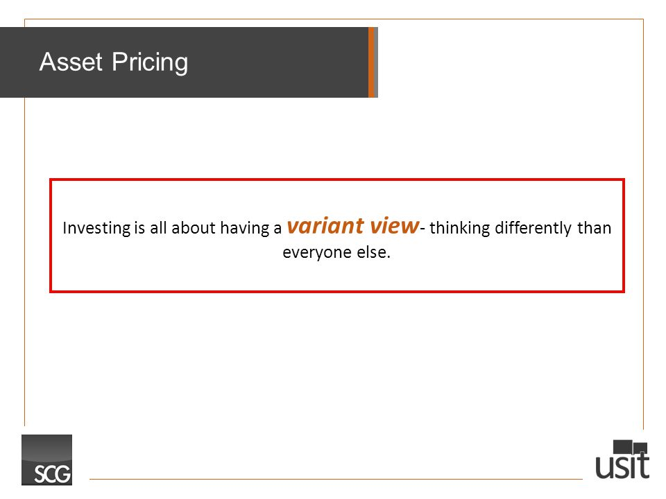 Asset Pricing Investing is all about having a variant view - thinking differently than everyone else.