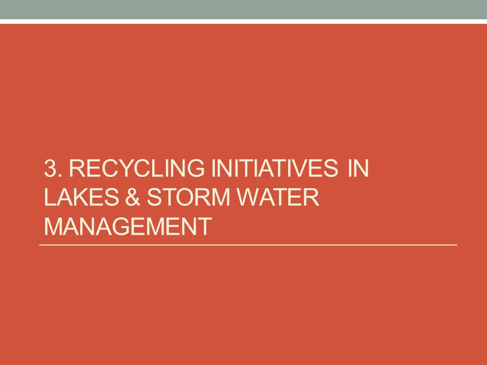 3. RECYCLING INITIATIVES IN LAKES & STORM WATER MANAGEMENT