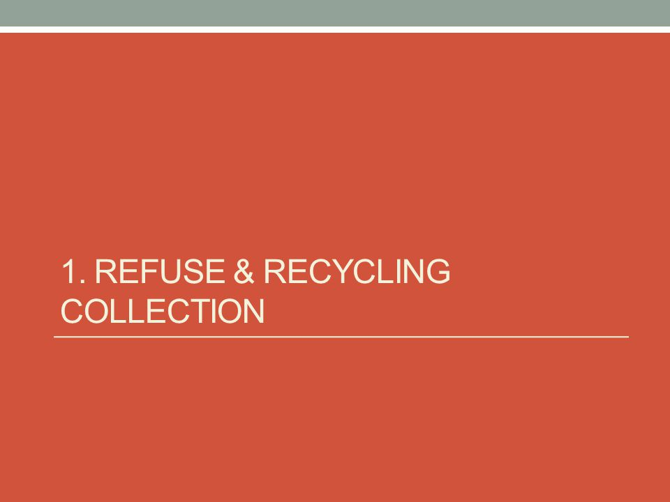 1. REFUSE & RECYCLING COLLECTION