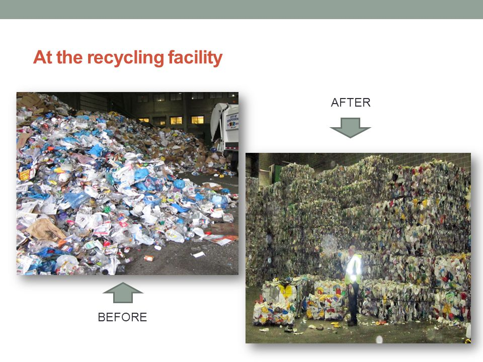 At the recycling facility BEFORE AFTER