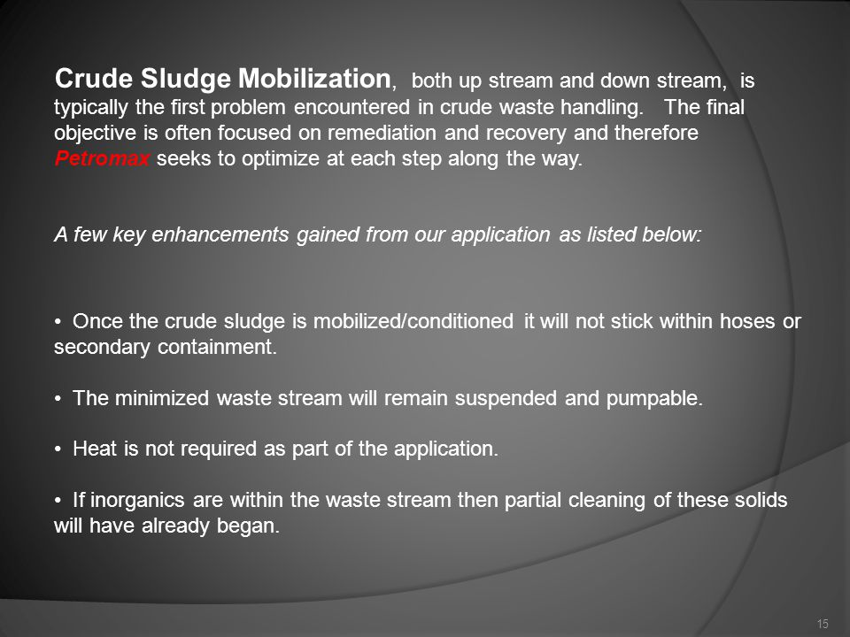 Crude Sludge Mobilization, both up stream and down stream, is typically the first problem encountered in crude waste handling.