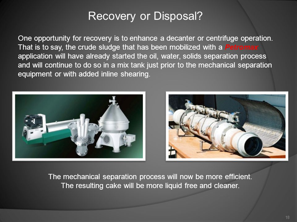 One opportunity for recovery is to enhance a decanter or centrifuge operation.