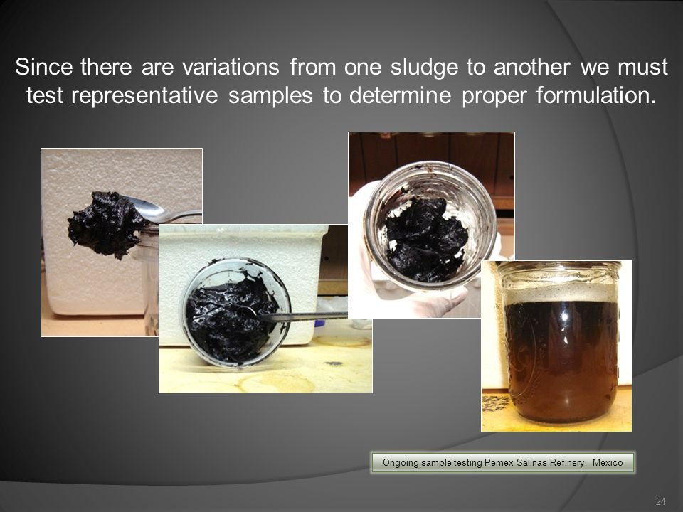 Since there are variations from one sludge to another we must test representative samples to determine proper formulation.