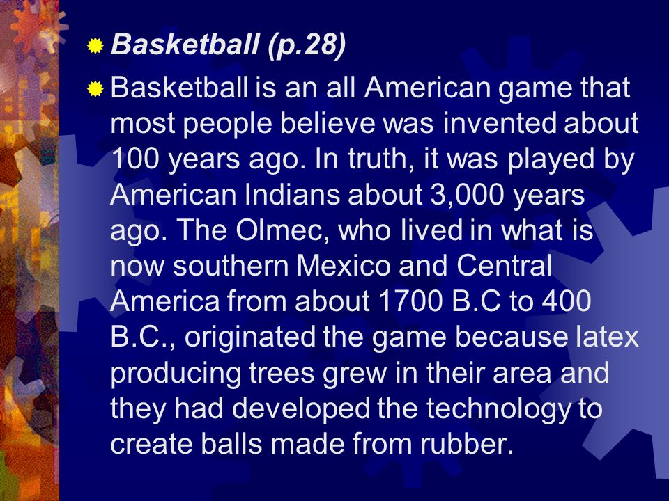  Basketball (p.28)  Basketball is an all American game that most people believe was invented about 100 years ago.