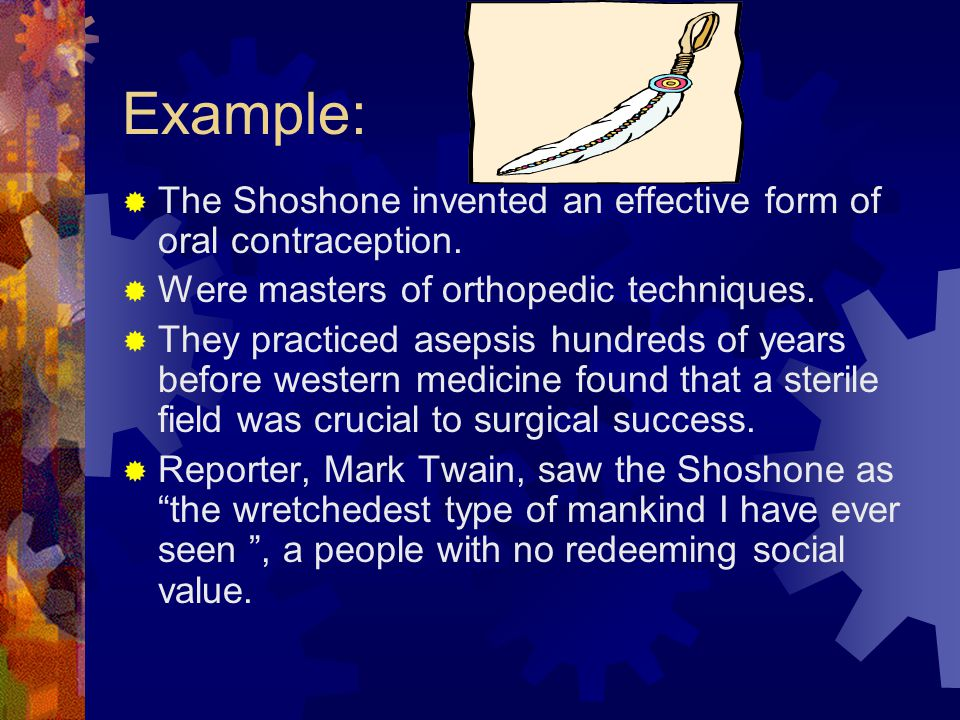 Example:  The Shoshone invented an effective form of oral contraception.