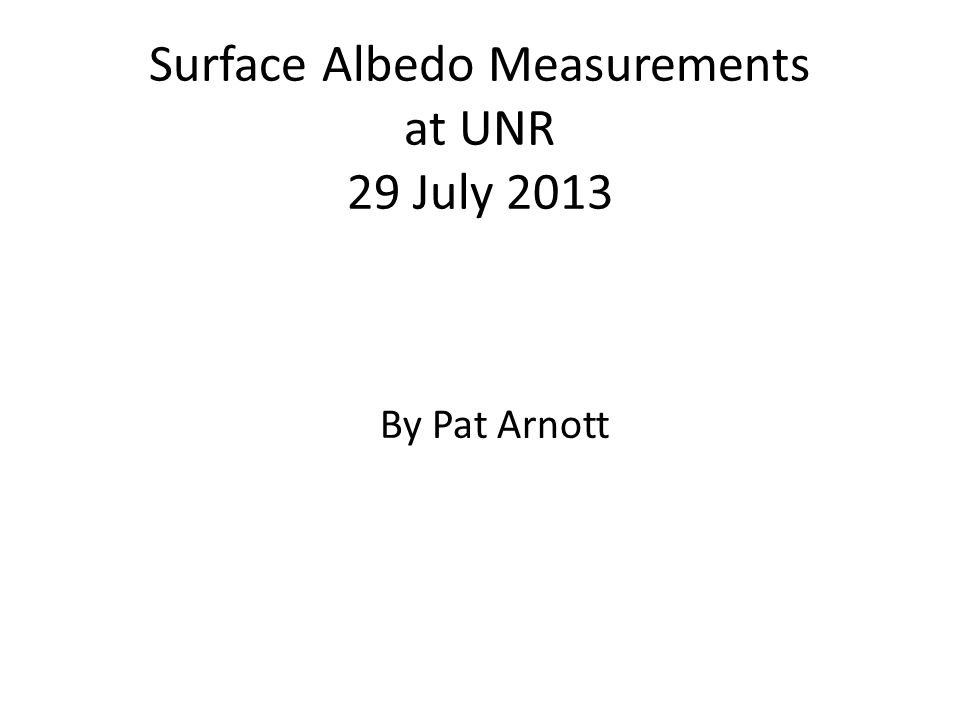Surface Albedo Measurements at UNR 29 July 2013 By Pat Arnott