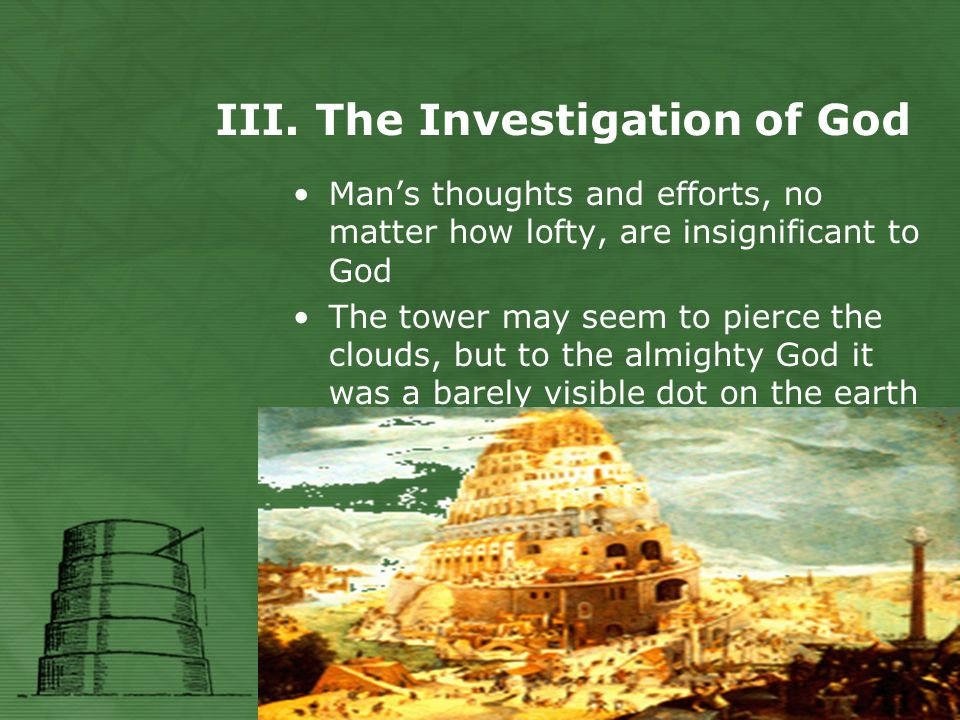 III. The Investigation of God Man's thoughts and efforts, no matter how lofty, are insignificant to God The tower may seem to pierce the clouds, but t
