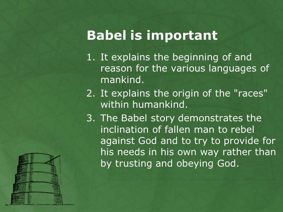 Babel is important 1.It explains the beginning of and reason for the various languages of mankind.