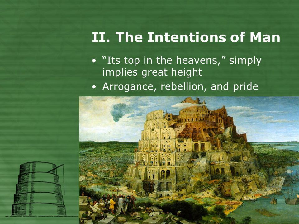 "II. The Intentions of Man ""Its top in the heavens,"" simply implies great height Arrogance, rebellion, and pride"