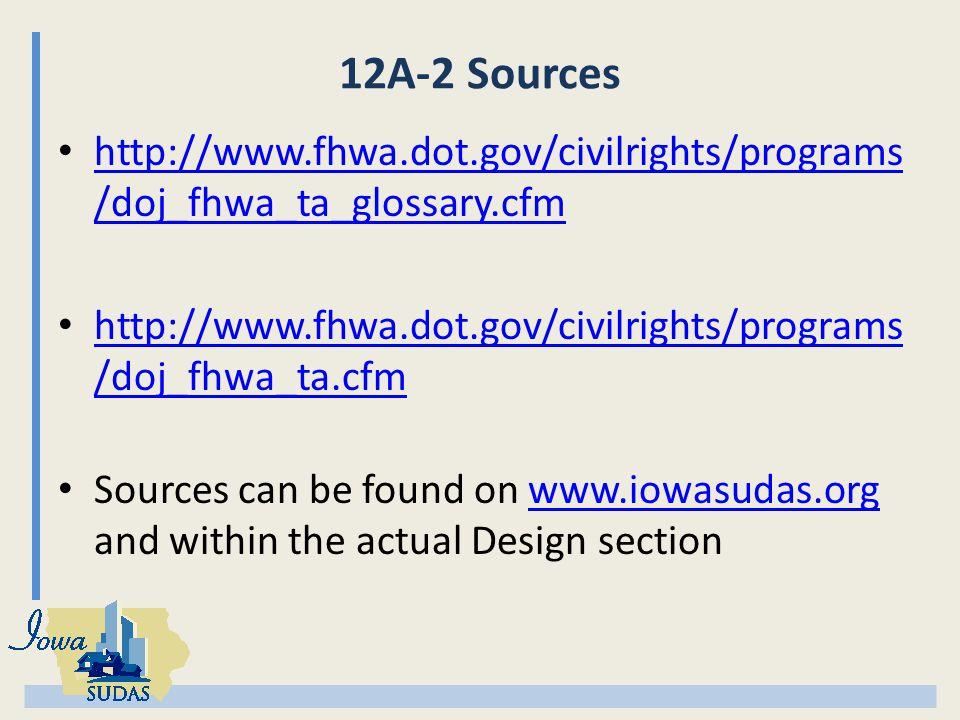 12A-2 Sources http://www.fhwa.dot.gov/civilrights/programs /doj_fhwa_ta_glossary.cfm http://www.fhwa.dot.gov/civilrights/programs /doj_fhwa_ta_glossary.cfm http://www.fhwa.dot.gov/civilrights/programs /doj_fhwa_ta.cfm http://www.fhwa.dot.gov/civilrights/programs /doj_fhwa_ta.cfm Sources can be found on www.iowasudas.org and within the actual Design sectionwww.iowasudas.org