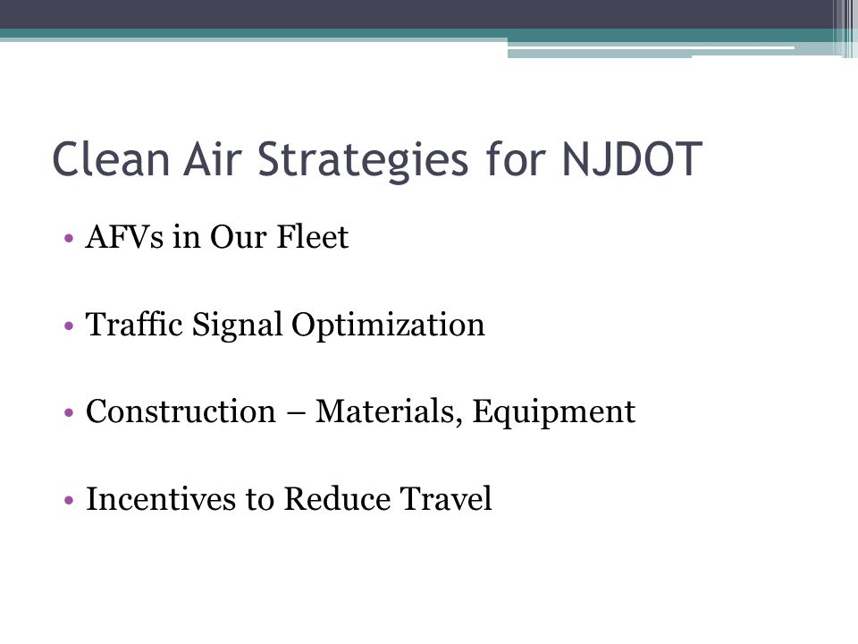 Clean Air Strategies for NJDOT AFVs in Our Fleet Traffic Signal Optimization Construction – Materials, Equipment Incentives to Reduce Travel
