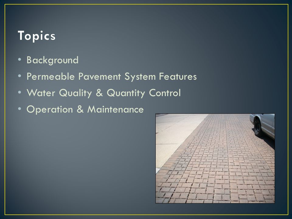 Background Permeable Pavement System Features Water Quality & Quantity Control Operation & Maintenance