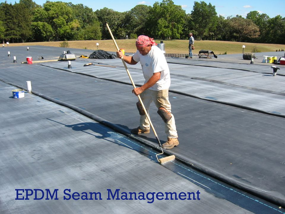 Foundations of Real Estate Management Module 4: Building Operations II TM EPDM Seam Management