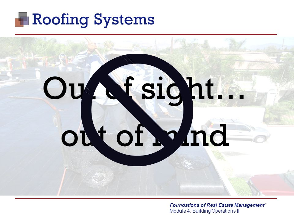 Foundations of Real Estate Management Module 4: Building Operations II TM Modified Bitumen Roofs