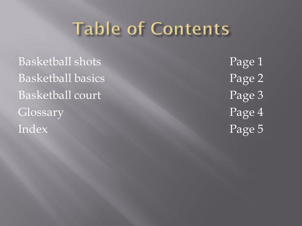 Basketball shotsPage 1 Basketball basicsPage 2 Basketball courtPage 3 GlossaryPage 4 IndexPage 5