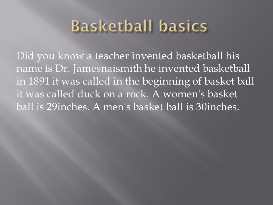 Did you know a teacher invented basketball his name is Dr.