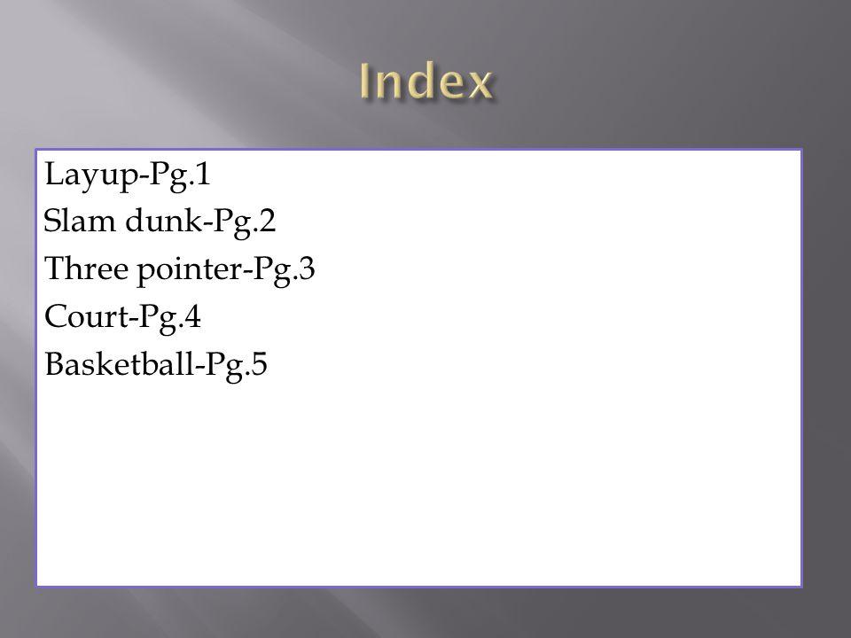 Layup-Pg.1 Slam dunk-Pg.2 Three pointer-Pg.3 Court-Pg.4 Basketball-Pg.5
