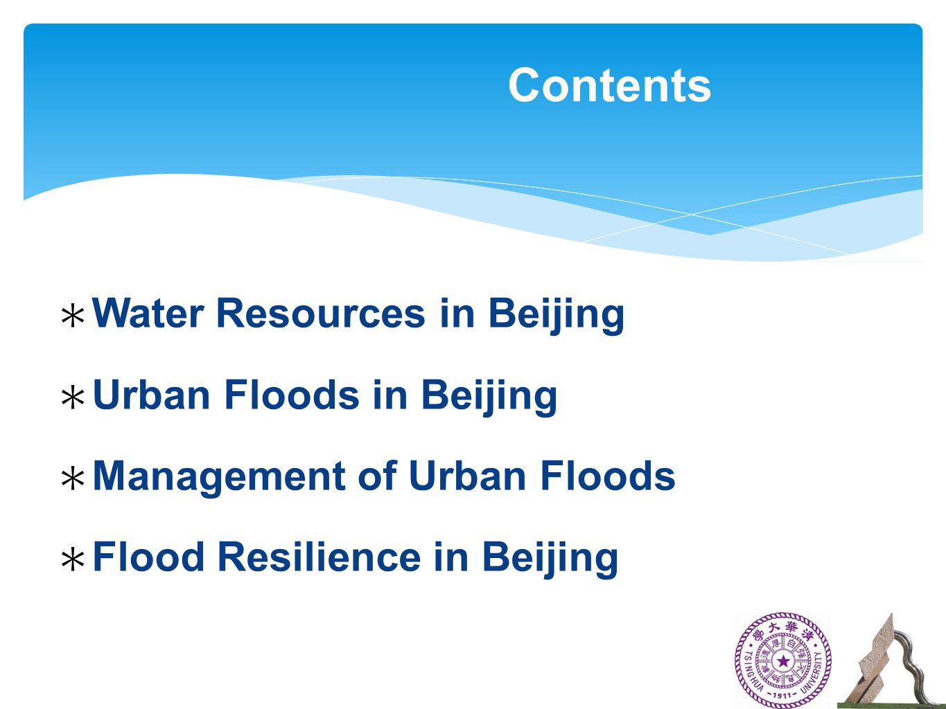 ∗ Water Resources in Beijing ∗ Urban Floodsin Beijing ∗ Management of Urban Floods ∗ Flood Resilience in Beijing Contents