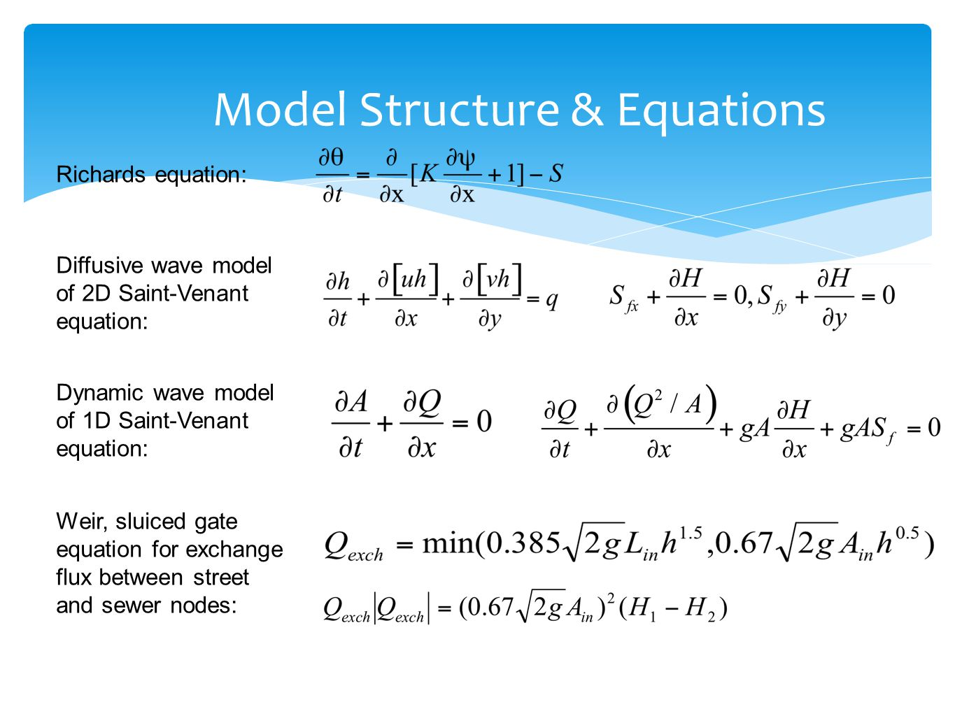 Richards equation: Diffusive wave model of 2D Saint-Venant equation: Dynamic wave model of 1D Saint-Venant equation: Weir, sluiced gate equation for exchange flux between street and sewer nodes: Model Structure & Equations