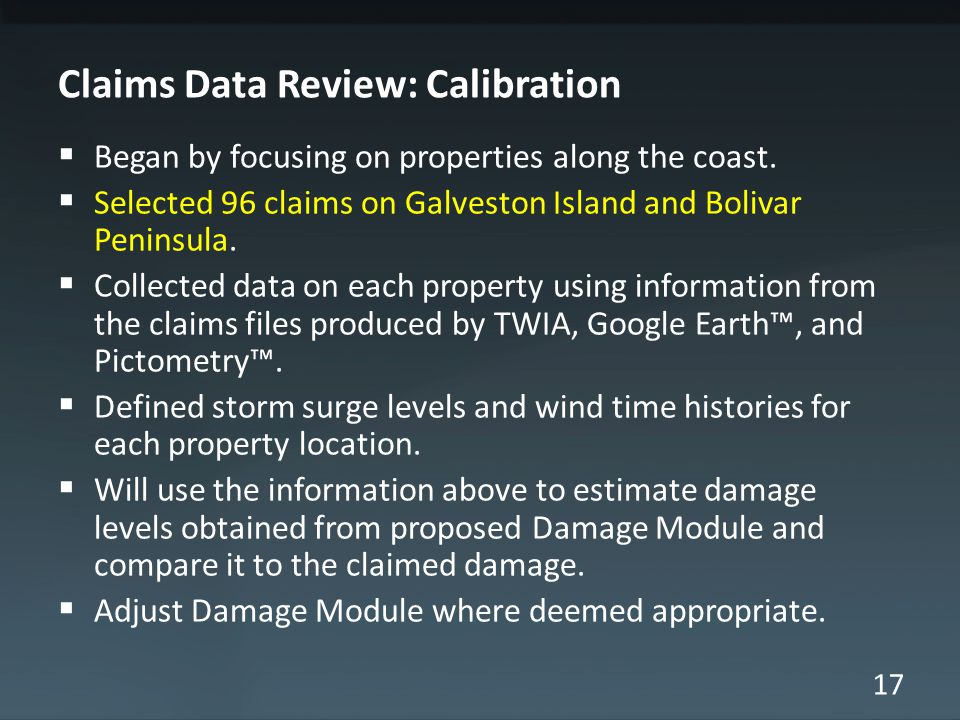 17 Claims Data Review: Calibration  Began by focusing on properties along the coast.  Selected 96 claims on Galveston Island and Bolivar Peninsula.