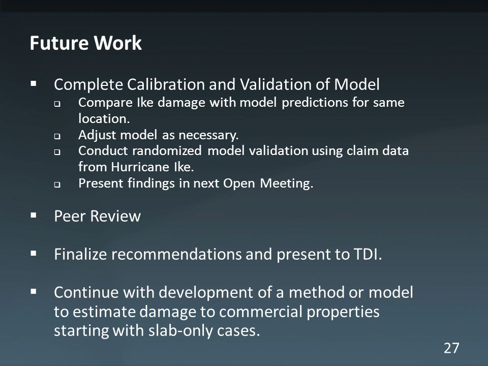 27 Future Work  Complete Calibration and Validation of Model  Compare Ike damage with model predictions for same location.  Adjust model as necessa